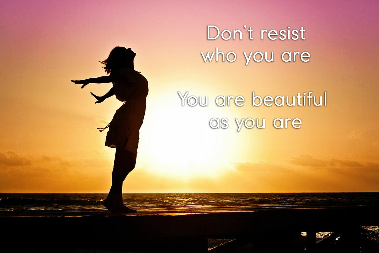 You are beautiful as you are